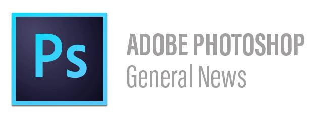 Adobe Photoshop General News